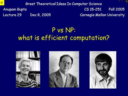 P vs NP: what is efficient computation? Great Theoretical Ideas In Computer Science Anupam GuptaCS 15-251 Fall 2005 Lecture 29Dec 8, 2005Carnegie Mellon.