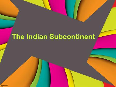 The Indian Subcontinent. Geography of the Indian Subcontinent Indian subcontinent is part of the continent of ASIA Mountains, Plains, Deccan Plateau,