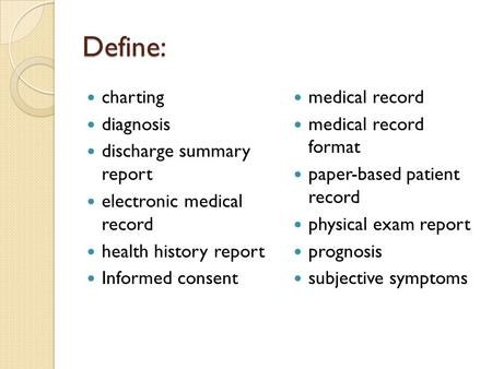 Define: charting diagnosis discharge summary report electronic medical record health history report Informed consent medical record medical record format.