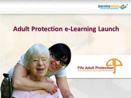 Adult Protection e-Learning Launch. Agenda  Background to Development  Adult Protection Course Size Structure Content Design  Availability and delivery.