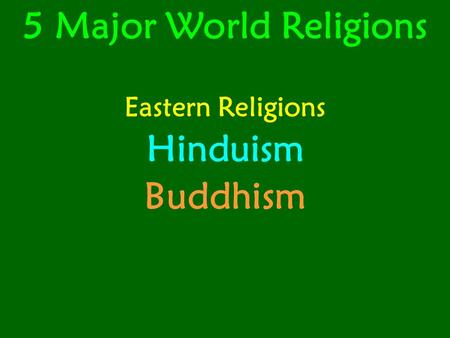 5 Major World Religions Eastern Religions Hinduism Buddhism.