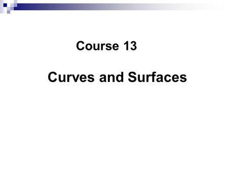 Course 13 Curves and Surfaces. Course 13 Curves and Surface ----- Surface Representation Representation Interpolation Approximation ----- Surface Segmentation.