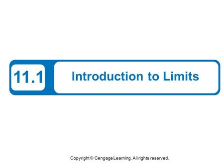 Copyright © Cengage Learning. All rights reserved. 11.1 Introduction to Limits.