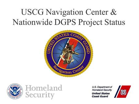 USCG Navigation Center & Nationwide DGPS Project Status.