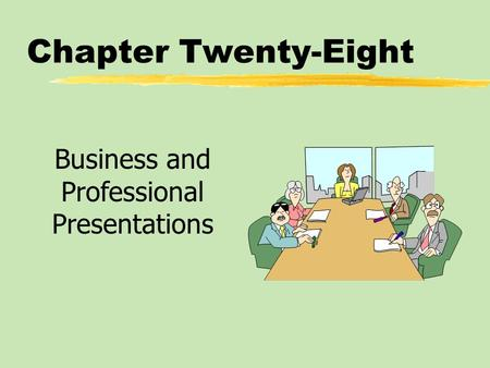 Chapter Twenty-Eight Business and Professional Presentations.