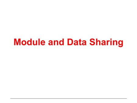 Module and Data Sharing. Programming in the Large Software, in general, is large having multiple units Multiple units designed and developed independently.