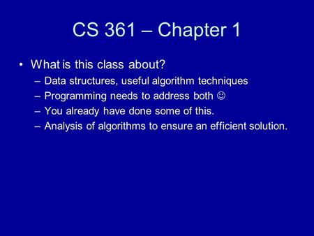 CS 361 – Chapter 1 What is this class about? –Data structures, useful <strong>algorithm</strong> techniques –Programming needs to address both –You already have done some.