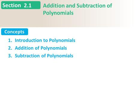 Section Concepts 2.1 Addition and Subtraction of Polynomials Slide 1 Copyright (c) The McGraw-Hill Companies, Inc. Permission required for reproduction.