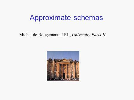 Approximate schemas Michel de Rougemont, LRI, University Paris II.