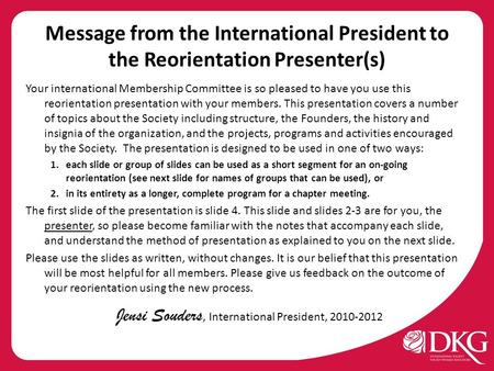 Message from the International President to the Reorientation Presenter(s) Your international Membership Committee is so pleased to have you use this reorientation.