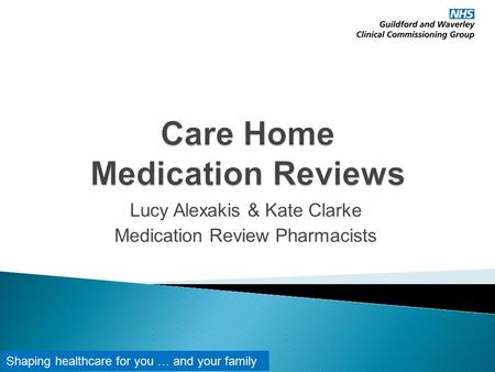 Lucy Alexakis & Kate Clarke Medication Review Pharmacists Shaping healthcare for you … and your family.