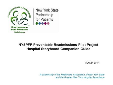 A partnership of the Healthcare Association of New York State and the Greater New York Hospital Association NYSPFP Preventable Readmissions Pilot Project.