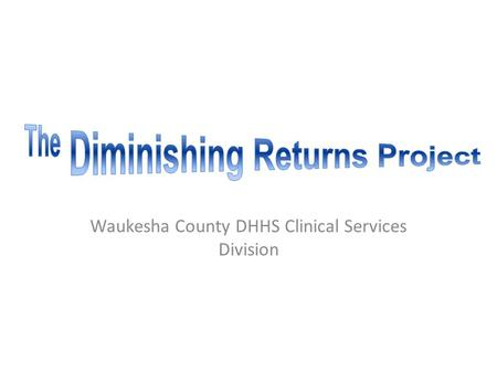 Waukesha County DHHS Clinical Services Division. Project Aims Reduce the number of patients readmitted within 30 days of hospital discharge. 2009 readmission.