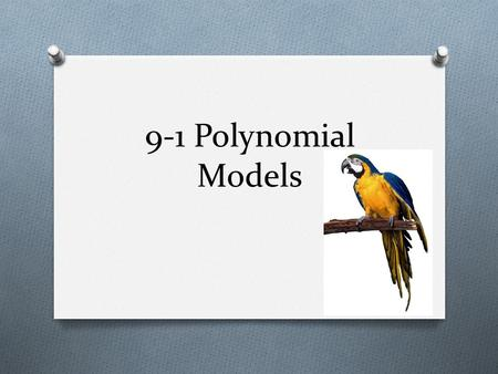 9-1 Polynomial Models. Polynomial Definition O A Polynomial in x is an expression of the form O n is not negative integer O n is called the degree O All.
