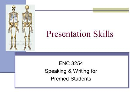 Presentation Skills ENC 3254 Speaking & Writing for Premed Students.