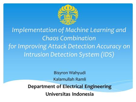 Implementation of Machine Learning and Chaos Combination for Improving Attack Detection Accuracy on Intrusion Detection System (IDS) Bisyron Wahyudi Kalamullah.