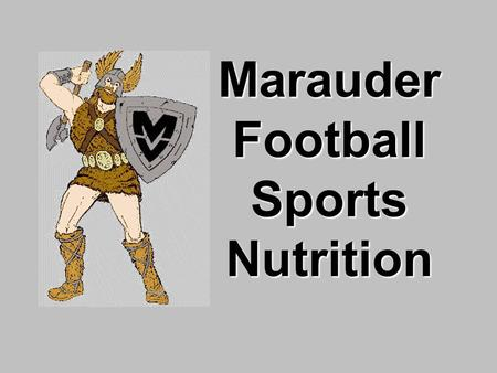Marauder Football Sports Nutrition. Your performance is directly related to the quality of nutrients you use to fuel your body! Goal: Nutrition for Peak.