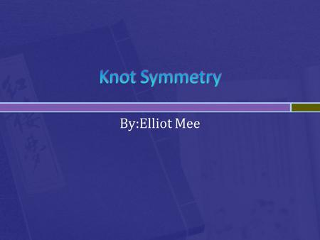 By:Elliot Mee.  A knot in mathematics is a closed non-self- intersecting curve in three dimensions  Examples of knots:  Circle (unknot)  Trefoil.