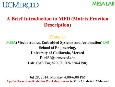 MESA LAB A Brief Introduction to MFD (Matrix Fraction Description) Zhuo Li MESA LAB MESA (Mechatronics, Embedded Systems and Automation) LAB School of.