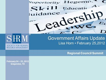 Government Affairs Update Lisa Horn ▪ February 25,2012 Regional Council Summit February 24 – 25, 2012 Grapevine, TX.