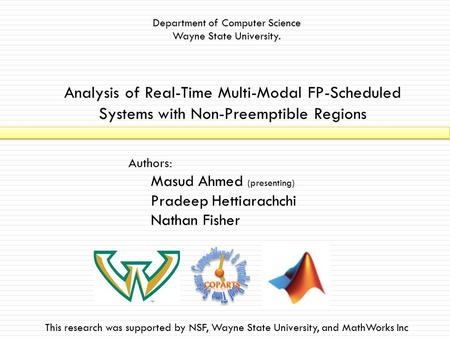 Analysis of Real-Time Multi-Modal FP-Scheduled Systems with Non-Preemptible Regions Authors: Masud Ahmed (presenting) Pradeep Hettiarachchi Nathan Fisher.
