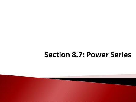 Section 8.7: Power Series. If c = 0, Definition is a power series centered at c IMPORTANT: A power series is a function. Its value and whether or not.