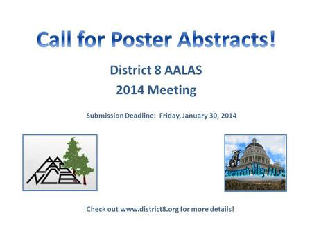 District 8 AALAS 2014 Meeting Check out www.district8.org for more details! Submission Deadline: Friday, January 30, 2014.