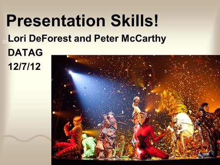Presentation Skills! Lori DeForest and Peter McCarthy DATAG 12/7/12.