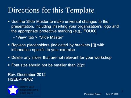 Presenter's Name June 17, 2003 1 Directions for this Template  Use the Slide Master to make universal changes to the presentation, including inserting.