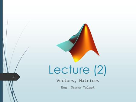 Lecture (2) Vectors, Matrices Eng. Osama Talaat 1.