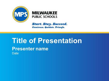 ©2015 Milwaukee Public Schools 1 1 Title of Presentation Presenter name Date.