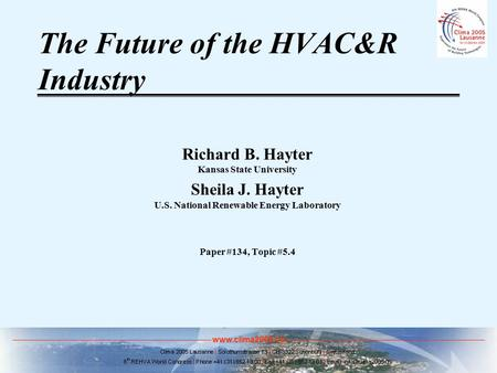 Www.clima2005.ch The Future of the HVAC&R Industry Richard B. Hayter Kansas State University Sheila J. Hayter U.S. National Renewable Energy Laboratory.
