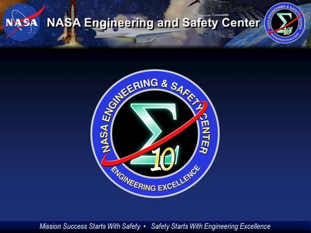 Mission Success Starts With Safety Safety Starts With Engineering Excellence (1) NASA Engineering and Safety Center.