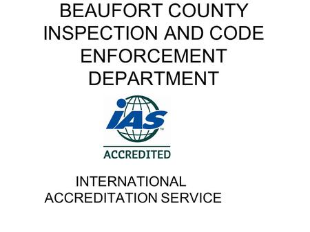 BEAUFORT COUNTY INSPECTION AND CODE ENFORCEMENT DEPARTMENT INTERNATIONAL ACCREDITATION SERVICE.