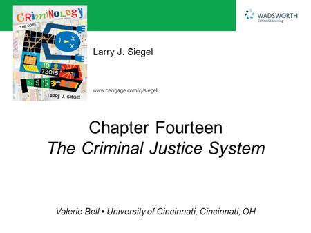 Www.cengage.com/cj/siegel Larry J. Siegel Valerie Bell University of Cincinnati, Cincinnati, OH Chapter Fourteen The Criminal Justice System.