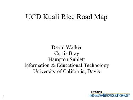 1 UCD Kuali Rice Road Map David Walker Curtis Bray Hampton Sublett Information & Educational Technology University of California, Davis.