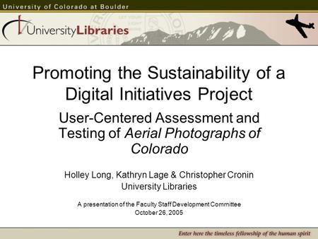 Promoting the Sustainability of a Digital Initiatives Project User-Centered Assessment and Testing of Aerial Photographs of Colorado Holley Long, Kathryn.