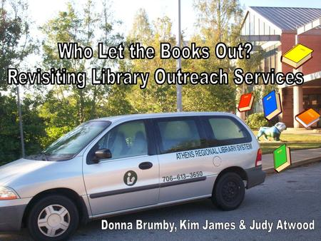 Late 1980s Outreach Soared to New Heights 65,000 Total Outreach Circulation 2 Bookmobiles 5 Full Time Employees Assigned to Outreach.