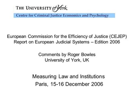 European Commission for the Efficiency of Justice (CEJEP) Report on European Judicial Systems – Edition 2006 Comments by Roger Bowles University of York,