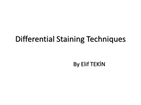 Differential Staining Techniques By Elif TEKİN. Types of Staining Different types of staining methods are used to make the cells and their internal structures.