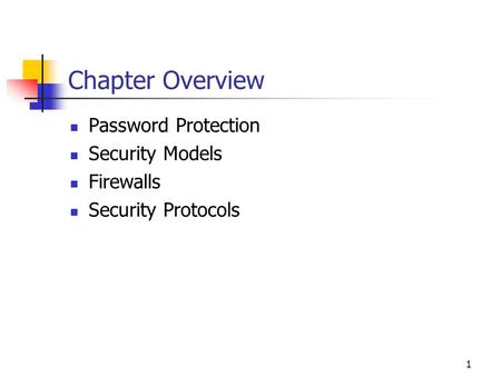 1 Chapter Overview Password Protection Security Models Firewalls Security Protocols.