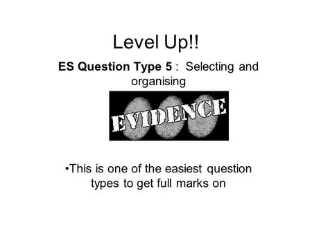 Level Up!! ES Question Type 5 : Selecting and organising This is one of the easiest question types to get full marks on.