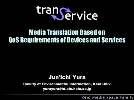 Media Translation Based on QoS Requirements of Devices and Services Jun'ichi Yura Faculty of Environmental Information, Keio Univ.