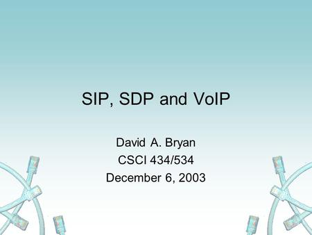 SIP, SDP and VoIP David A. Bryan CSCI 434/534 December 6, 2003.