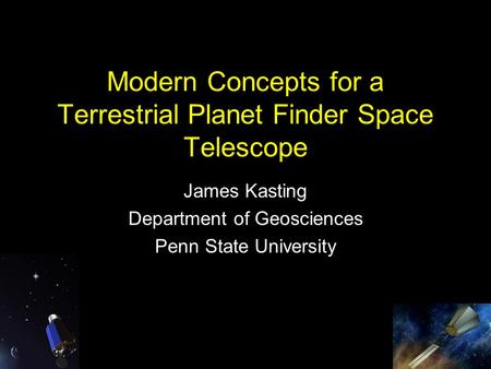 Modern Concepts for a Terrestrial Planet Finder Space Telescope James Kasting Department of Geosciences Penn State University.