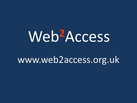 Web 2 Access www.web2access.org.uk. Overview Web 2.0 integrated with elearning Ease of Use & Accessibility -evaluation techniques. Strategies developed.