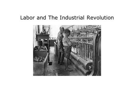Labor and The Industrial Revolution. Social Inequality By 1900 –2% of Americans owned 1/3 of Nations Wealth –10% of Americans owned ¾ of Nations wealth.