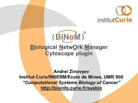 "BIological NetwOrk Manager Cytoscape plugin Andrei Zinovyev Institut Curie/INSERM/Ecole de Mines, UMR 900 ""Computational Systems Biology of Cancer"""