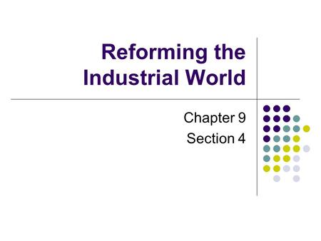 Reforming the Industrial World Chapter 9 Section 4.