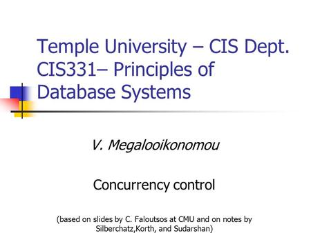 V. Megalooikonomou Concurrency control (based on slides by C. Faloutsos at CMU and on notes by Silberchatz,Korth, and Sudarshan) Temple University – CIS.